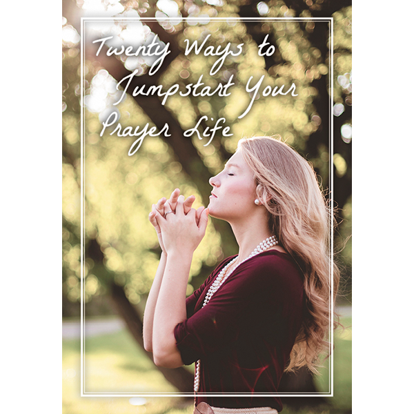 Twenty Ways to Jumpstart Your Prayer Life